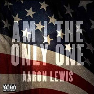 Aaron Lewis Music – Am I The Only One Album Cover – New Music